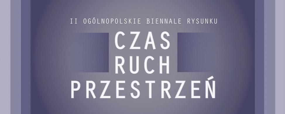 Zaproszenie na wystawę II Ogólnopolskie Biennale Rysunku CZAS RUCH PRZESTRZEŃ