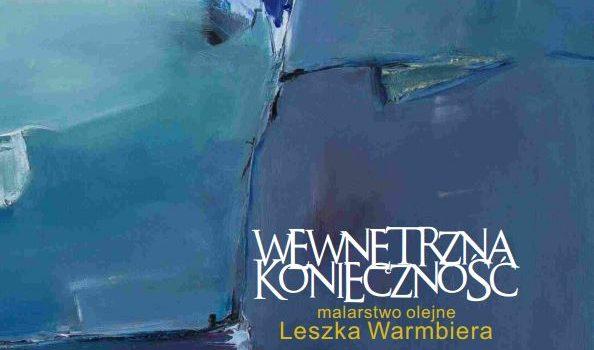 """""""Wewnętrzna konieczność"""" – wystawa Leszka Warmbiera"""