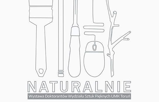 """""""NATURALNIE"""" – wystawa prac Doktorantów Wydziału Sztuk Pięknych UMK"""