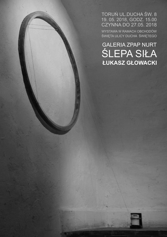 Zapraszamy na wystawę 'ŚLEPA SIŁA' – Łukasz Głowacki