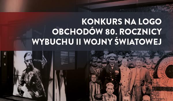 Konkurs na logo obchodów 80. rocznicy wybuchu II wojny światowej