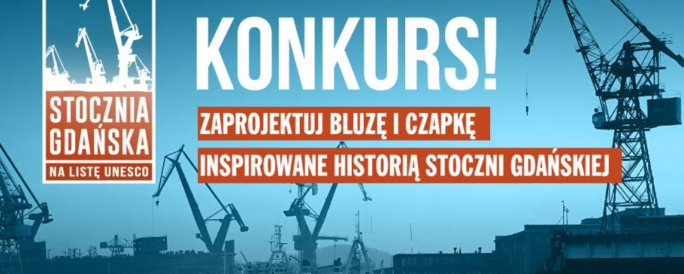 Narodowy Instytut Dziedzictwa ogłasza konkurs na projekt bluzy i czapki inspirowanej historią Stoczni Gdańskiej!