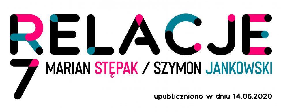 Relacje 7 – Marian Stępak / Szymon Jankowski