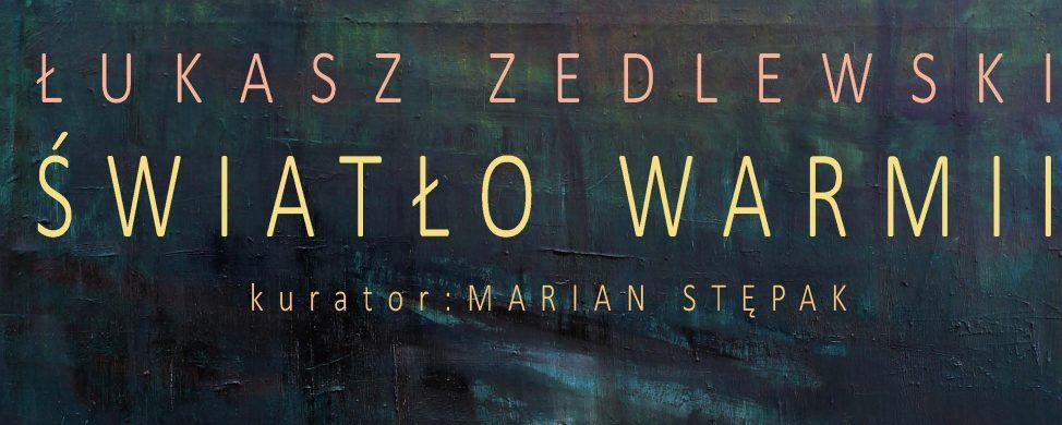 Zapraszamy na wystawę Łukasza Zedlewskiego pod tytułem Światło Warmii