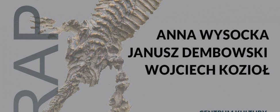 """Zapraszamy na wystawę pt. """"Tetrapoda"""". Anna Wysocka, Janusz Dembowski, Wojciech Kozioł"""